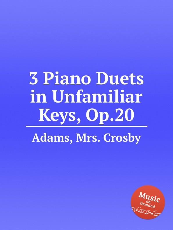 цена Mr. C. Adams 3 Piano Duets in Unfamiliar Keys, Op.20 в интернет-магазинах