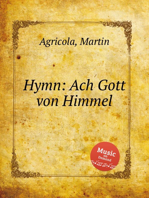 M. Agricola Hymn: Ach Gott von Himmel b resinarius ach gott von himmel sieh darein