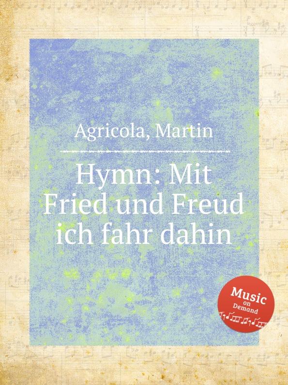M. Agricola Hymn: Mit Fried und Freud ich fahr dahin d buxtehude mit fried und freud buxwv 76
