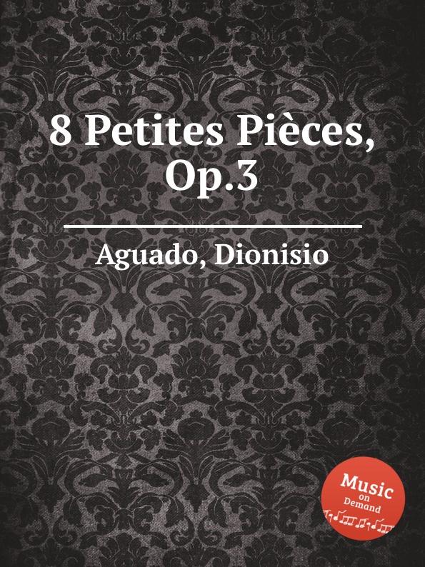 D. Aguado 8 Petites Pieces, Op.3 g g ferrari 12 petites pieces op 3