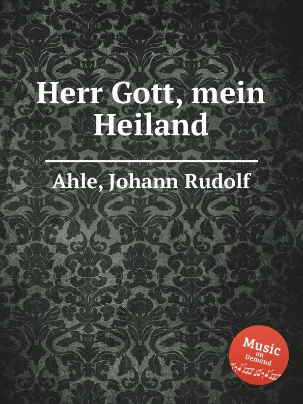 J.R. Ahle Herr Gott, mein Heiland