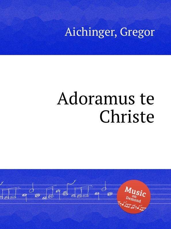 цена G. Aichinger Adoramus te Christe в интернет-магазинах