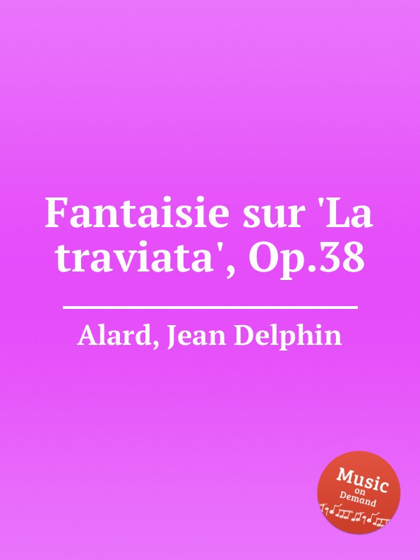 J.D. Alard Fantaisie sur .La traviata., Op.38 la traviata luisenburg festspiele wunsiedel