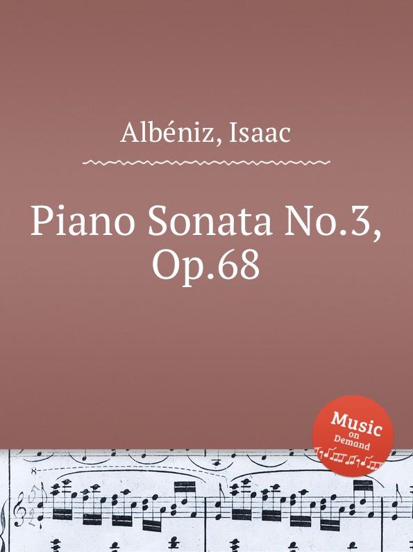 I. Albéniz Piano Sonata No.3, Op.68 ф шопен мазурки op 68 mazurkas op 68