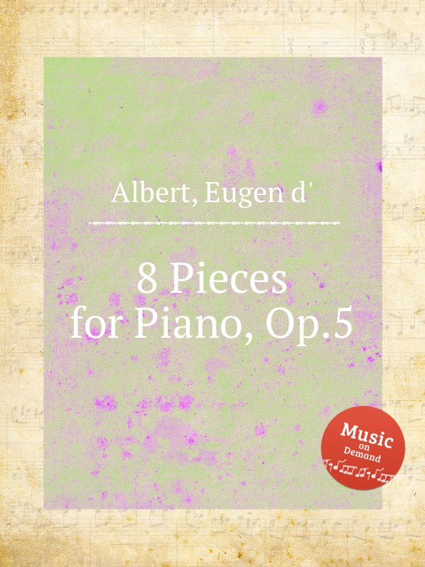 Eugen d'Albert 8 Pieces for Piano, Op.5 5 pieces lot rjp3034 to220
