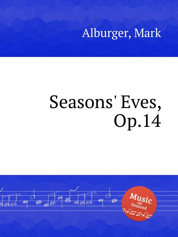 M. Alburger Seasons. Eves, Op.14 m alburger the lord s prayer op 5