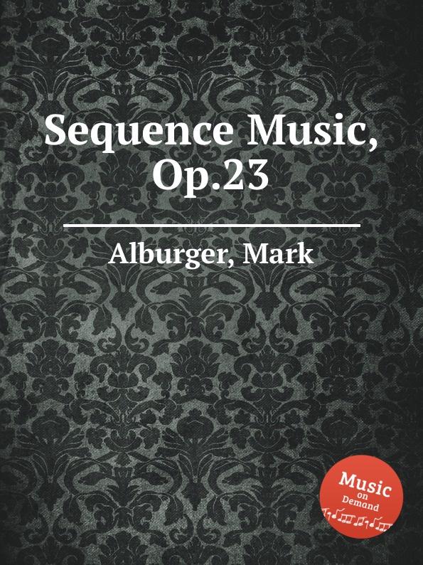 M. Alburger Sequence Music, Op.23 m alburger the lord s prayer op 5