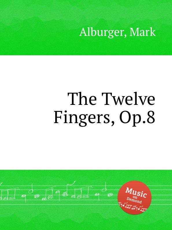 M. Alburger The Twelve Fingers, Op.8 m alburger the lord s prayer op 5