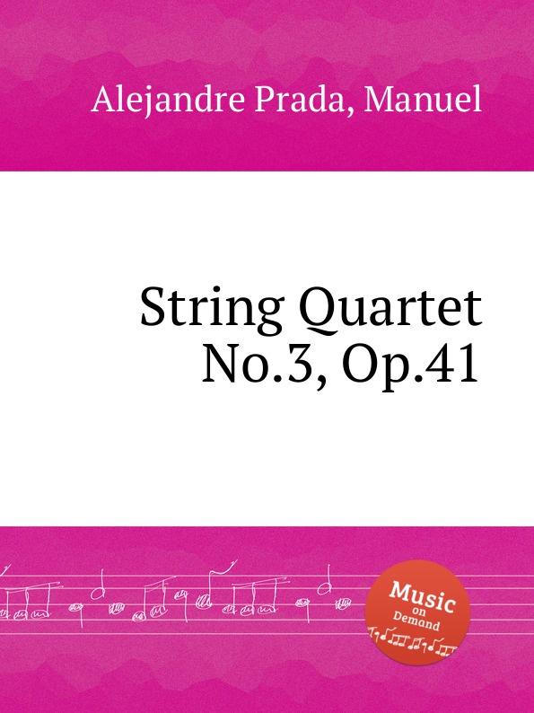 M. Alejandre Prada String Quartet No.3, Op.41