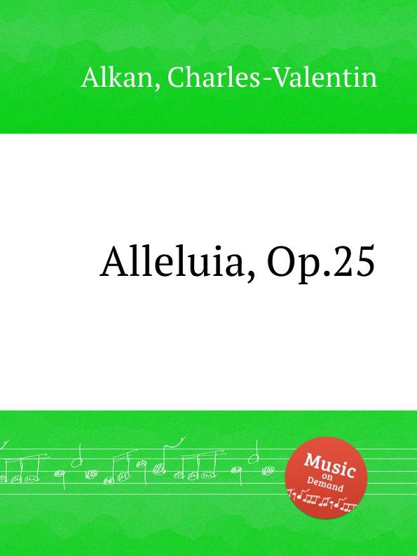 C.-V. Alkan Alleluia, Op.25 c v alkan 11 pieces dans le style religieux op 72