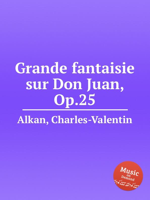 C.-V. Alkan Grande fantaisie sur Don Juan, Op.25 s thalberg grande fantaisie sur la sеrеnade et le menuet de don juan op 42