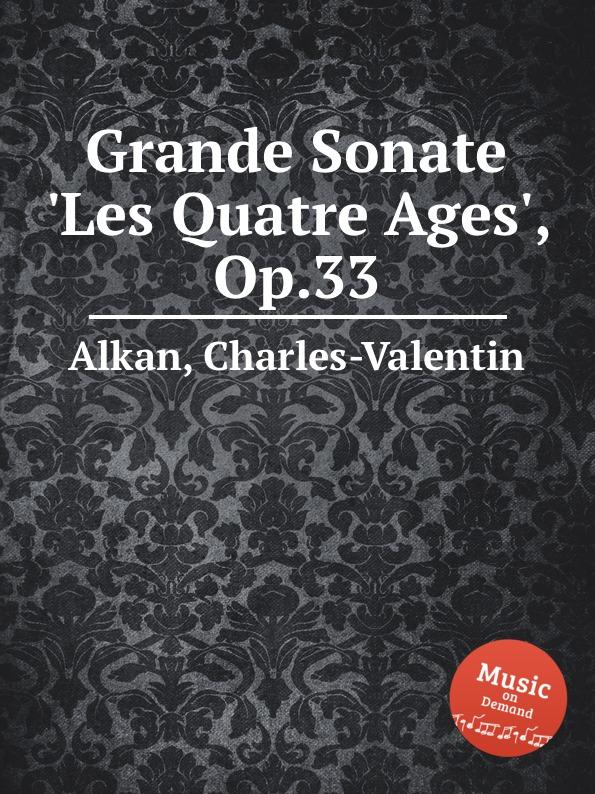 C.-V. Alkan Grande Sonate .Les Quatre Ages., Op.33 c v alkan 11 pieces dans le style religieux op 72