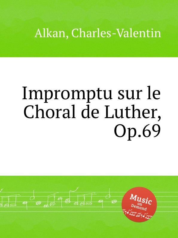 C.-V. Alkan Impromptu sur le Choral de Luther, Op.69 c v alkan 11 pieces dans le style religieux op 72