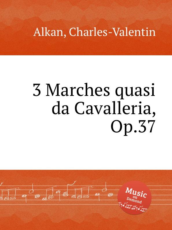 C.-V. Alkan 3 Marches quasi da Cavalleria, Op.37