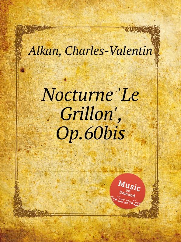 C.-V. Alkan Nocturne .Le Grillon., Op.60bis c v alkan 11 pieces dans le style religieux op 72