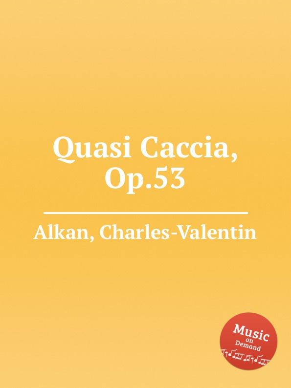 C.-V. Alkan Quasi Caccia, Op.53 c v alkan 11 pieces dans le style religieux op 72