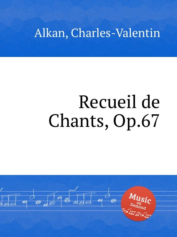 Фото - C.-V. Alkan Recueil de Chants, Op.67 c v alkan souvenirs de musique de chambre