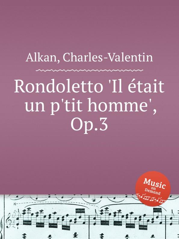 C.-V. Alkan Rondoletto .Il etait un p.tit homme., Op.3