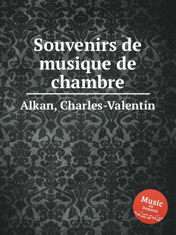 Фото - C.-V. Alkan Souvenirs de musique de chambre c v alkan souvenirs de musique de chambre