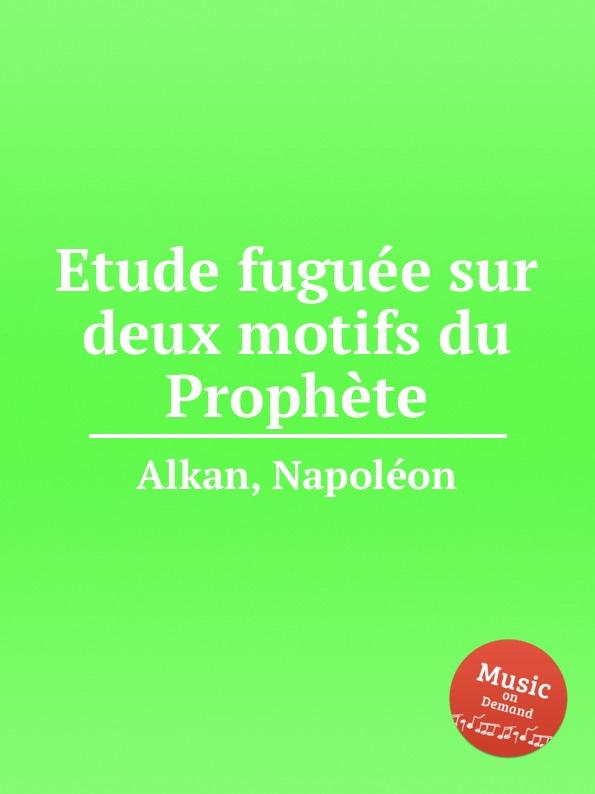 N. Alkan Etude fuguee sur deux motifs du Prophete m carcassi fantaisie sur les motifs du serment op 45