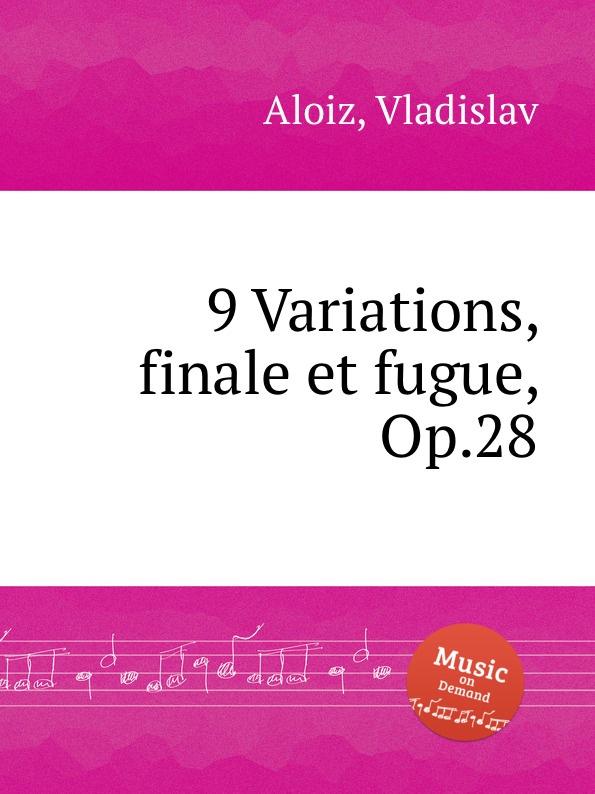 V. Aloiz 9 Variations, finale et fugue, Op.28