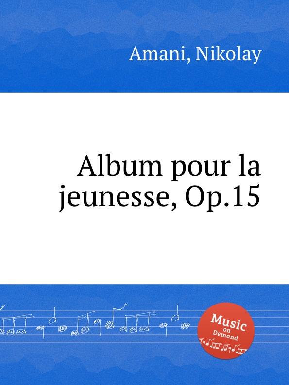 N. Amani Album pour la jeunesse, Op.15 n amani album pour la jeunesse op 15