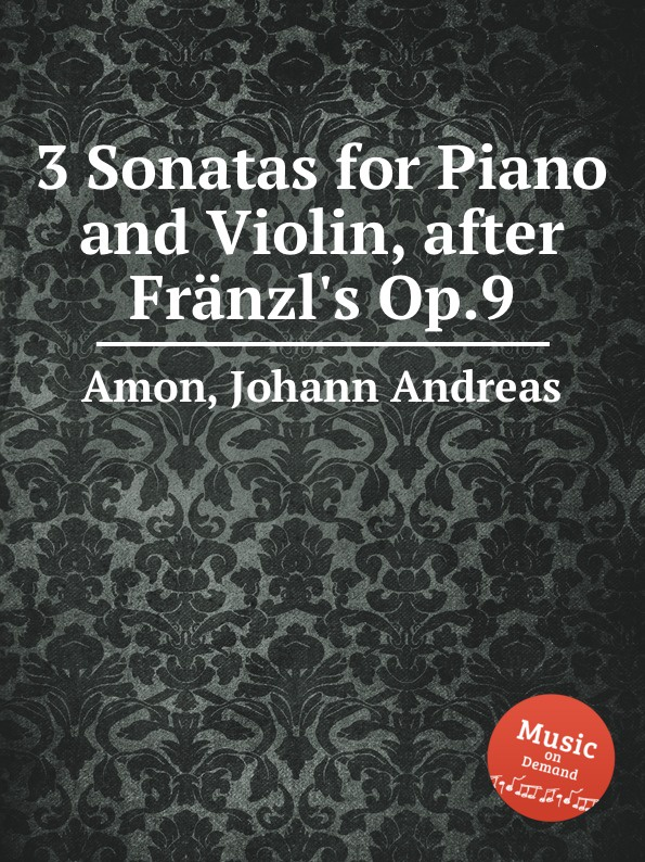 J.A. Amon 3 Sonatas for Piano and Violin, after Franzl.s Op.9 j s schröter 3 sonatas op 9