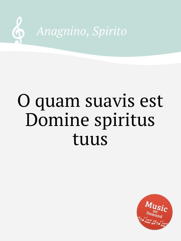 S. Anagnino O quam suavis est Domine spiritus tuus s patta o quam suavis est domine spiritus tuus