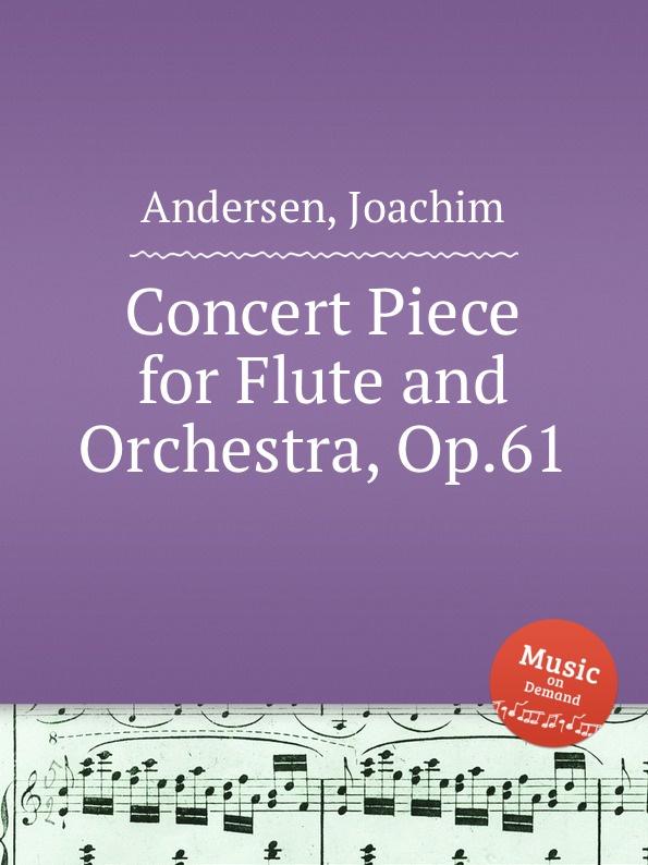 J. Andersen Concert Piece for Flute and Orchestra, Op.61 j a w todt concert praludium uber mein jesu dem die seraphinen op 61