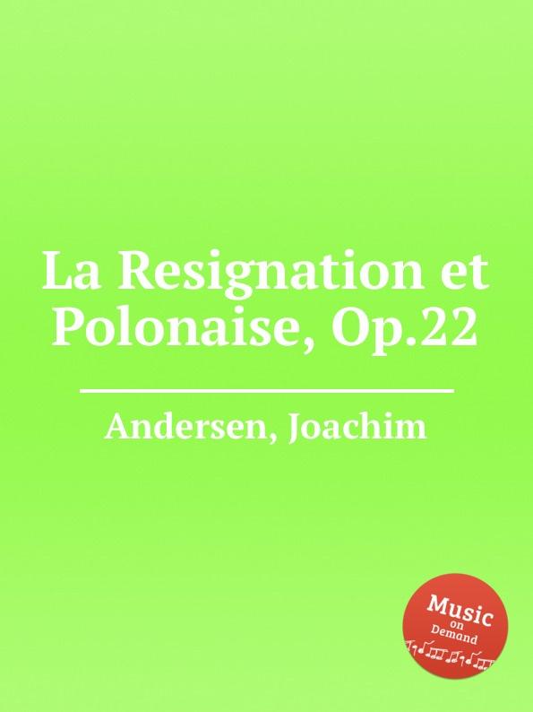 J. Andersen La Resignation et Polonaise, Op.22 j andersen ballade et danse des sylphes op 5