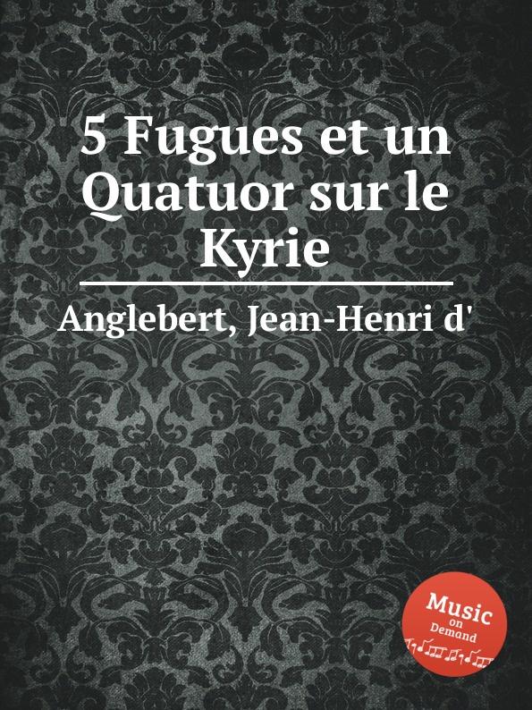 Jean-Henri d'Anglebert 5 Fugues et un Quatuor sur le Kyrie jean henri d anglebert pieces de clavessin