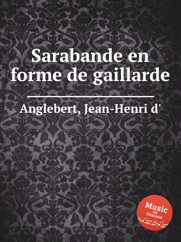 Jean-Henri d'Anglebert Sarabande en forme de gaillarde jean henri d anglebert pieces de clavessin