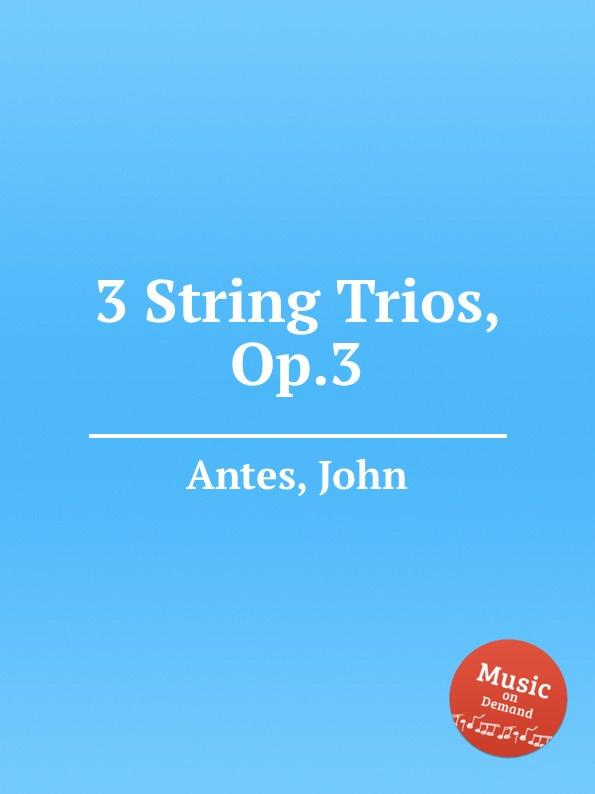 J. Antes 3 String Trios, Op.3 p j lindpaintner 3 grands trios op 52