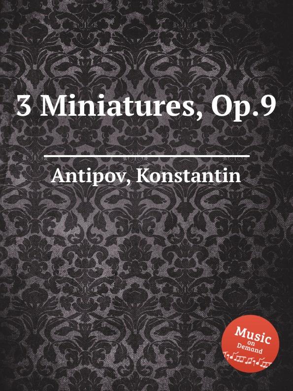 K. Antipov 3 Miniatures, Op.9
