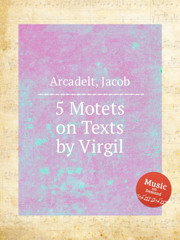 J. Arcadelt 5 Motets on Texts by Virgil j veillot motets