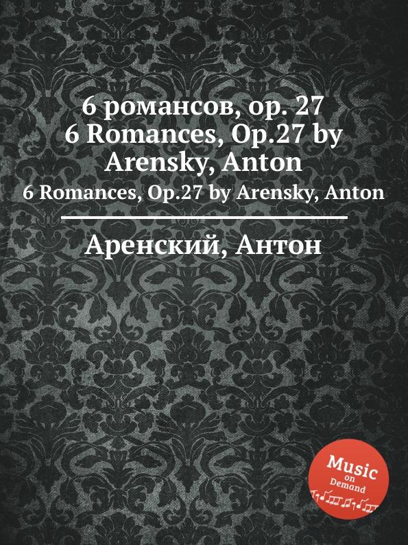 Антон Аренский 6 романсов, op. 27. 6 Romances, Op.27 by Arensky, Anton антон аренский 6 песен op 10 6 songs op 10 by arensky anton