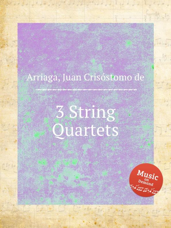 J. Crisóstomo de Arriaga 3 String Quartets j crisóstomo de arriaga herminie