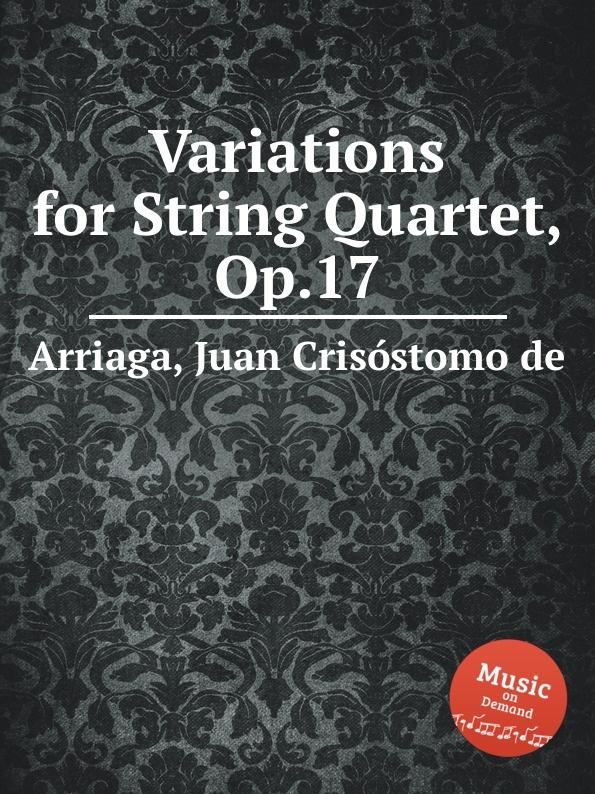J. Crisóstomo de Arriaga Variations for String Quartet, Op.17 j crisóstomo de arriaga herminie