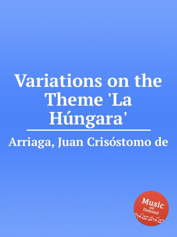 J. Crisóstomo de Arriaga Variations on the Theme .La Hungara. j crisóstomo de arriaga herminie