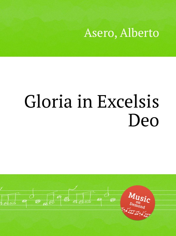A. Asero Gloria in Excelsis Deo миленко ергович gloria in excelsis