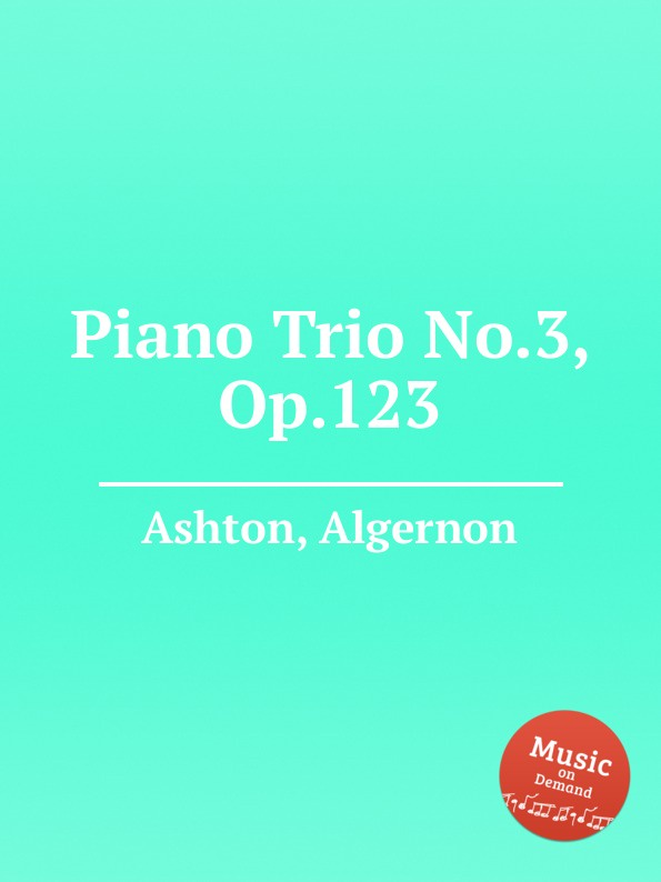 A. Ashton Piano Trio No.3, Op.123 a ashton toccata brillante op 144