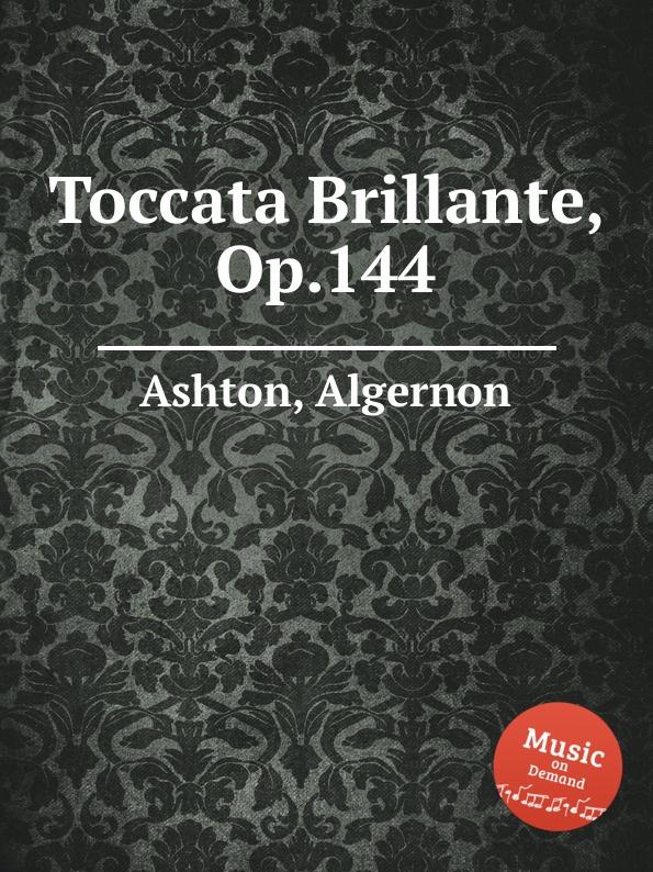 A. Ashton Toccata Brillante, Op.144 a ashton toccata brillante op 144