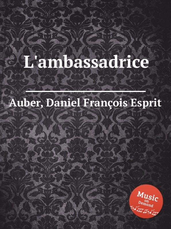 D. François Esprit Auber L.ambassadrice d françois esprit auber le premier jour de bonheur