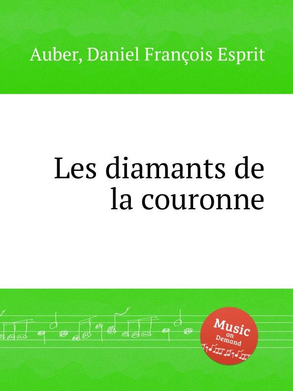 D. François Esprit Auber Les diamants de la couronne d françois esprit auber le premier jour de bonheur