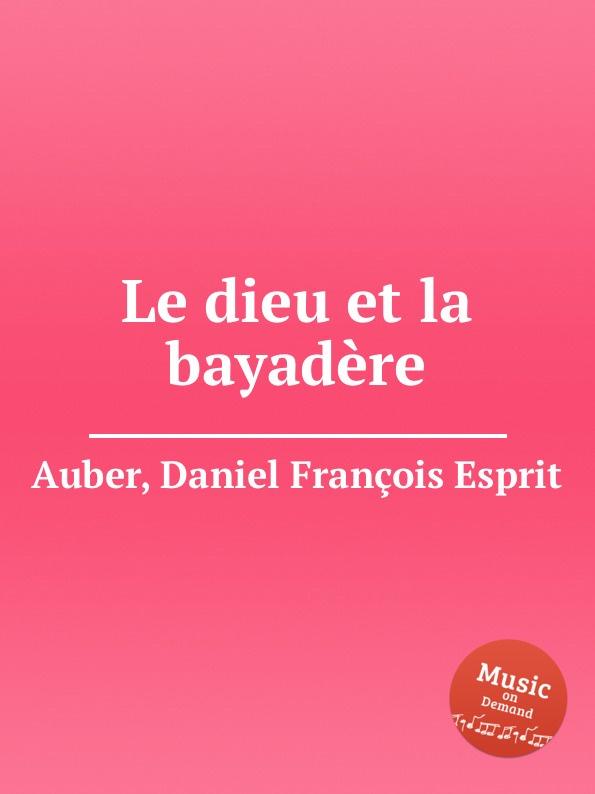 D. François Esprit Auber Le dieu et la bayadere d françois esprit auber le serment