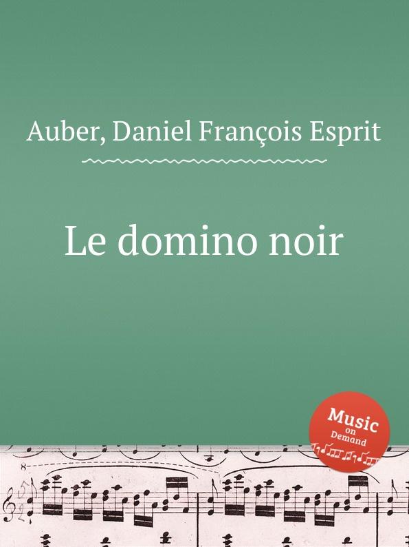 D. François Esprit Auber Le domino noir d françois esprit auber le premier jour de bonheur