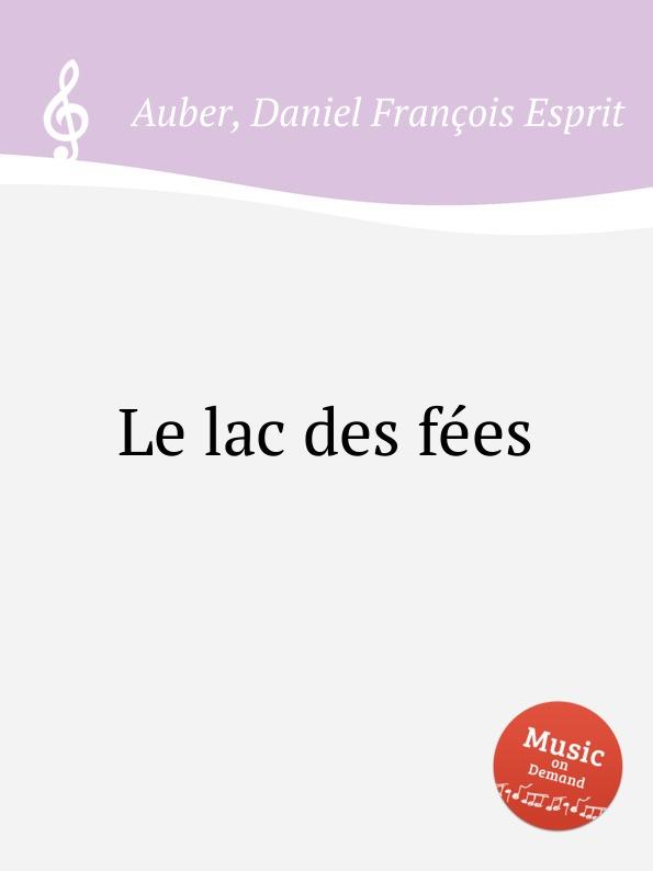 D. François Esprit Auber Le lac des fees d françois esprit auber le serment
