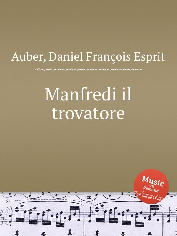 D. François Esprit Auber Manfredi il trovatore manfredi v manfredi the last legion