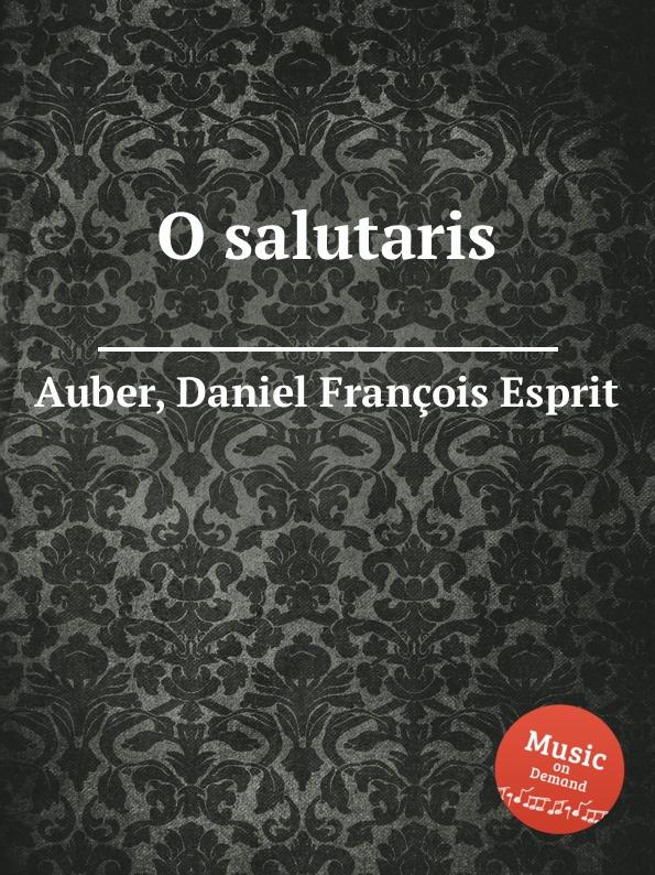D. François Esprit Auber O salutaris d françois esprit auber le serment