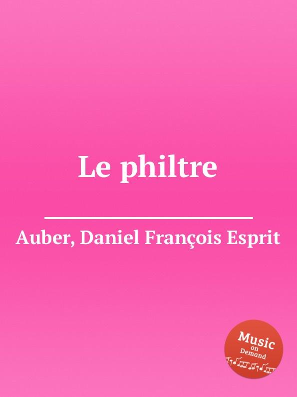 D. François Esprit Auber Le philtre d françois esprit auber le premier jour de bonheur